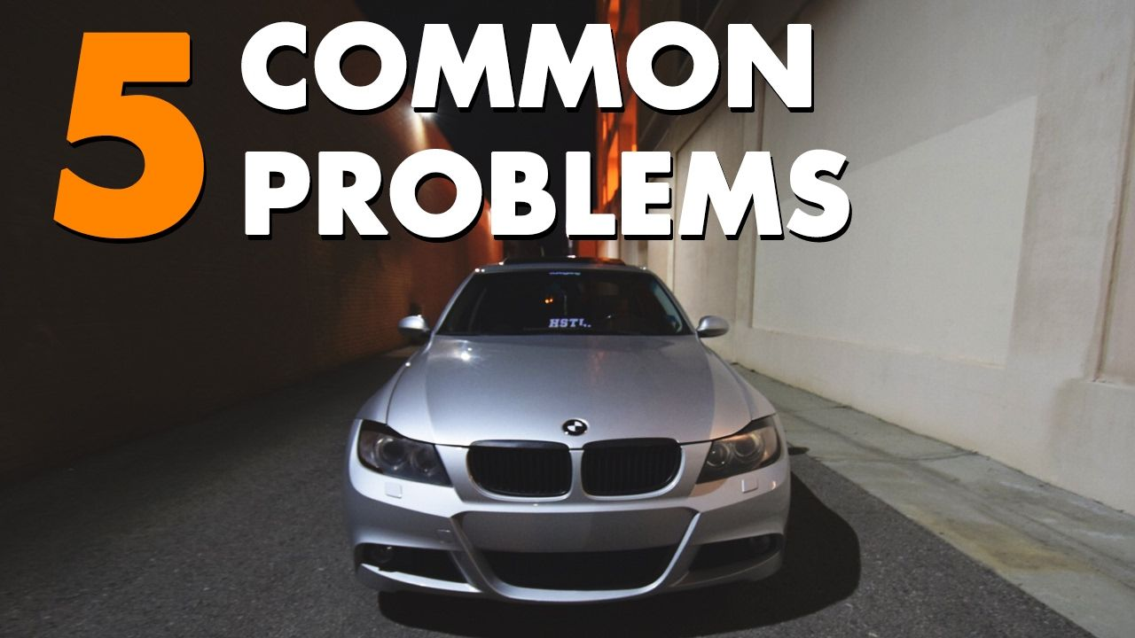 5 Common Problem on the BMW 3 Series E90 ( N52 )   BMW 328xi