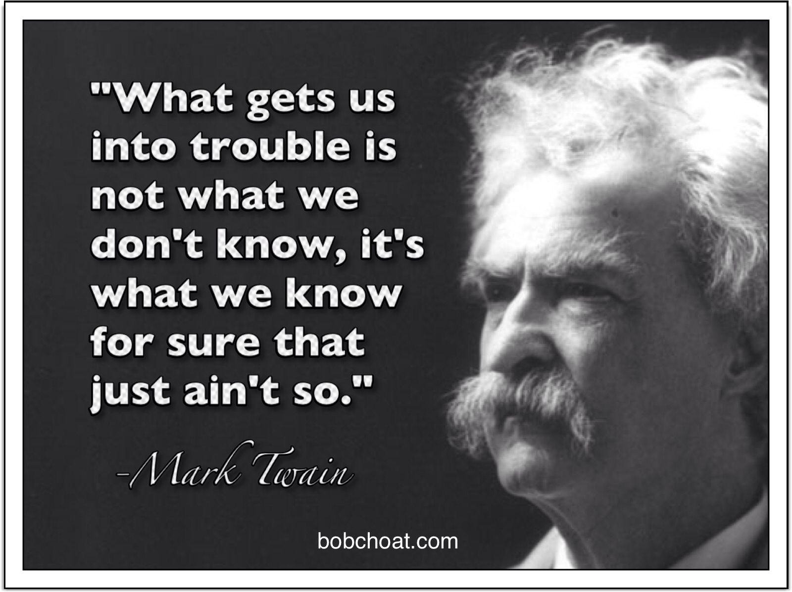 """We Mock What We Don T Understand Quote: """"What Gets Us Into Trouble Is Not What We Don't Know, It's"""
