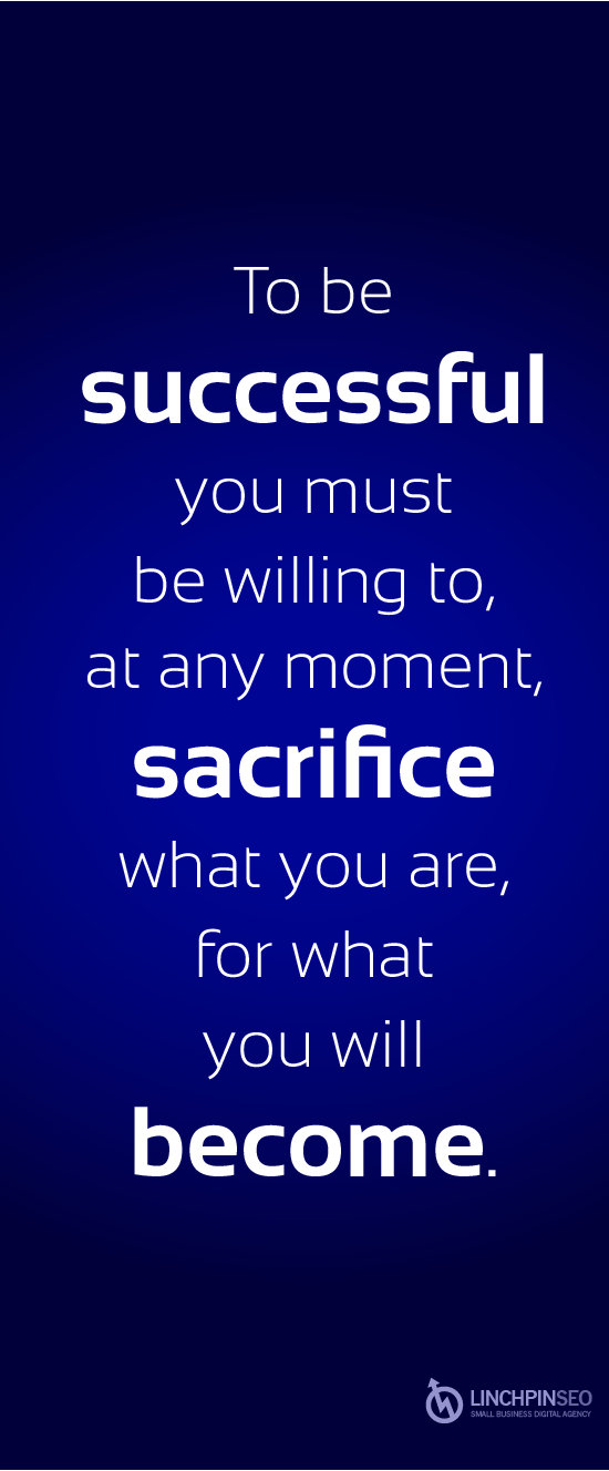 To Be Successful You Must Be Willing To At Any Moment Sacrifice