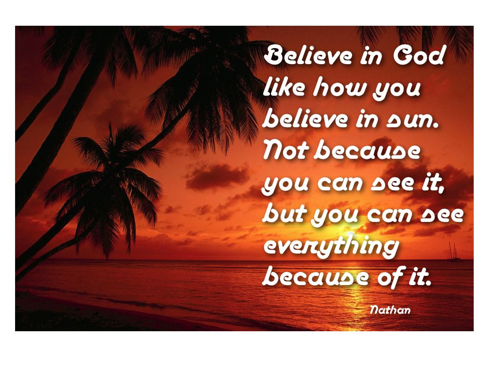 Believe In God Like How You Believe In Sun Not Because You Can