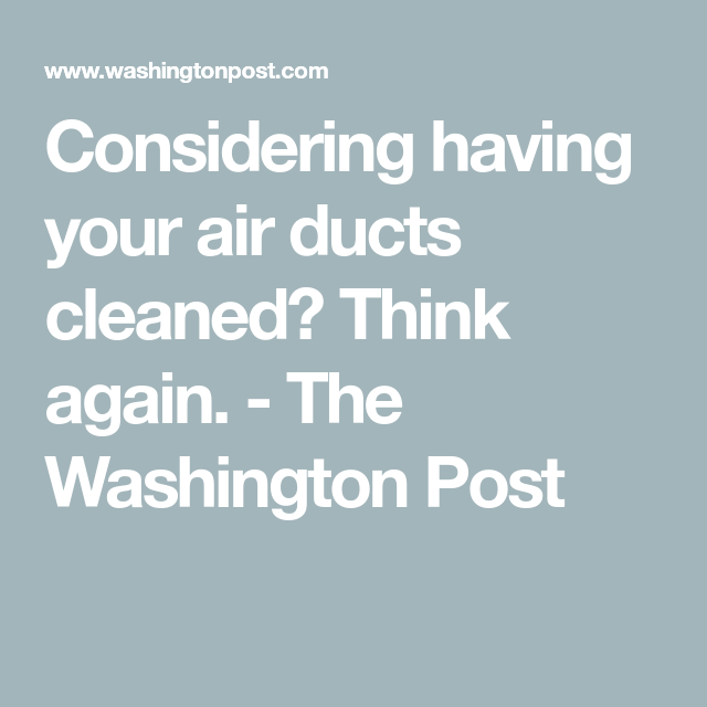 Considering Having Your Air Ducts Cleaned Think Again Clean Air Ducts Duct Cleaning Air Ducts