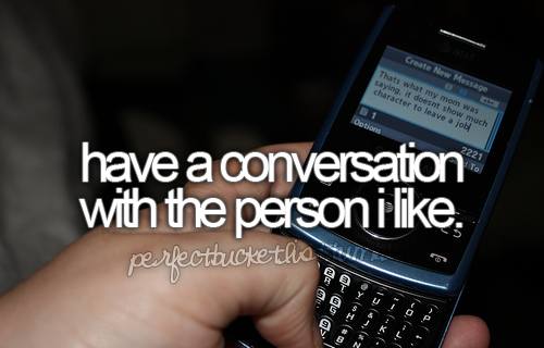 Have A Conversation With The Person I Like - Check! What good comes from liking someone if you can't even talk to him?