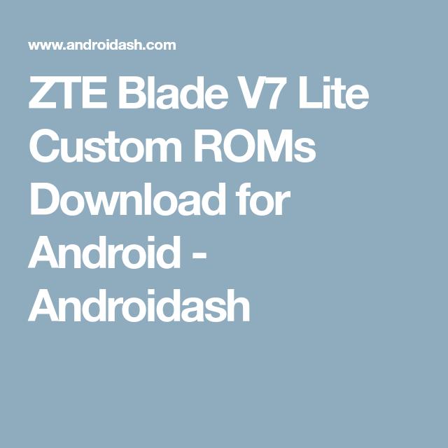 ZTE Blade V7 Lite Custom ROMs Download for Android - Androidash