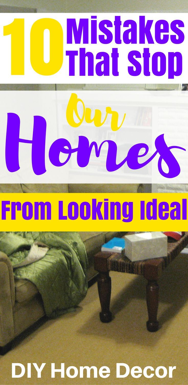 10Mistakes That Stop Our Homes From Looking Ideal