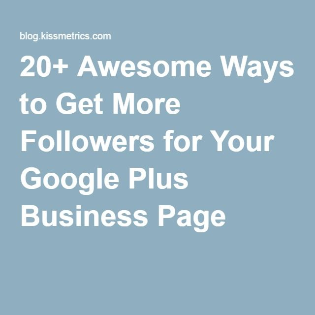 20+ Awesome Ways to Get More Followers for Your Google Plus Business Page