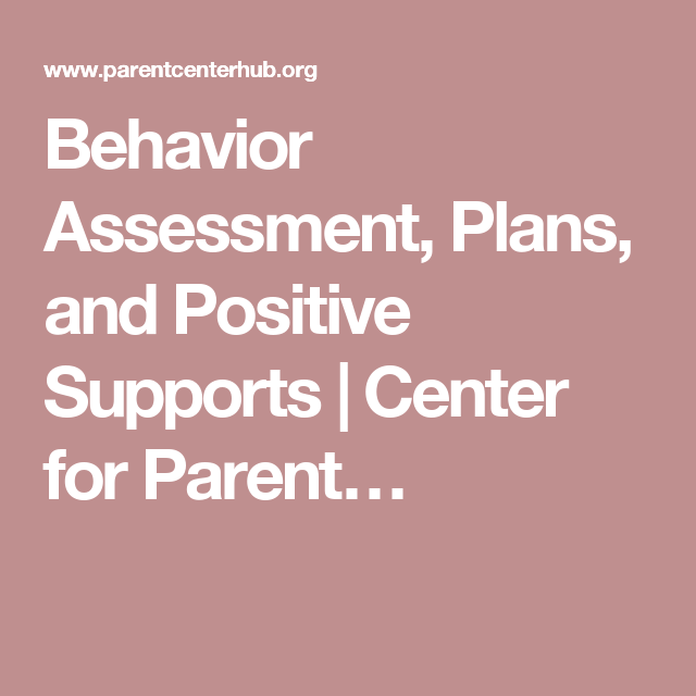 Behavior Assessment, Plans, and Positive Supports | Center for Parent…