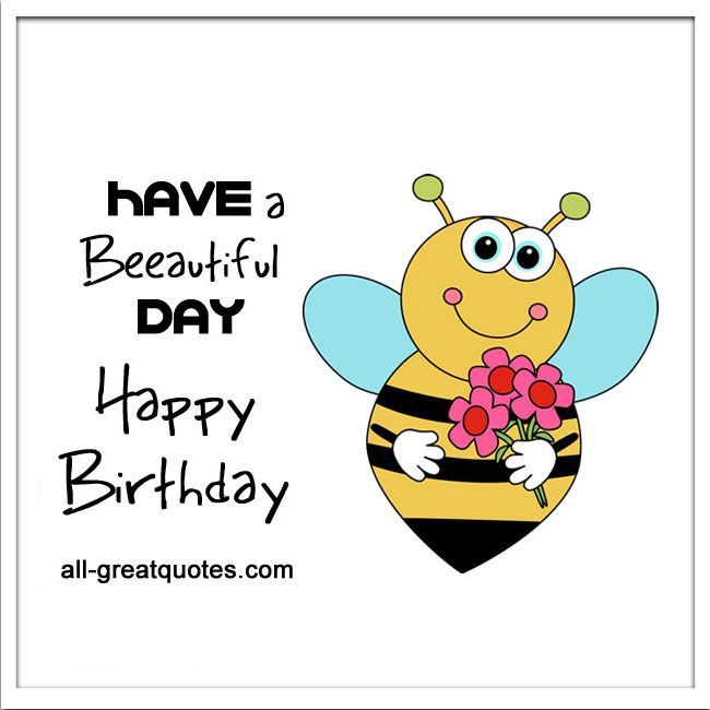 Happy Birthday Have A Beeautiful Day – Happy Birthday Cards for Facebook