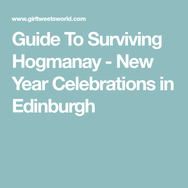 Guide To Surviving Hogmanay - New Year Celebrations in Edinburgh | New year celebration ...