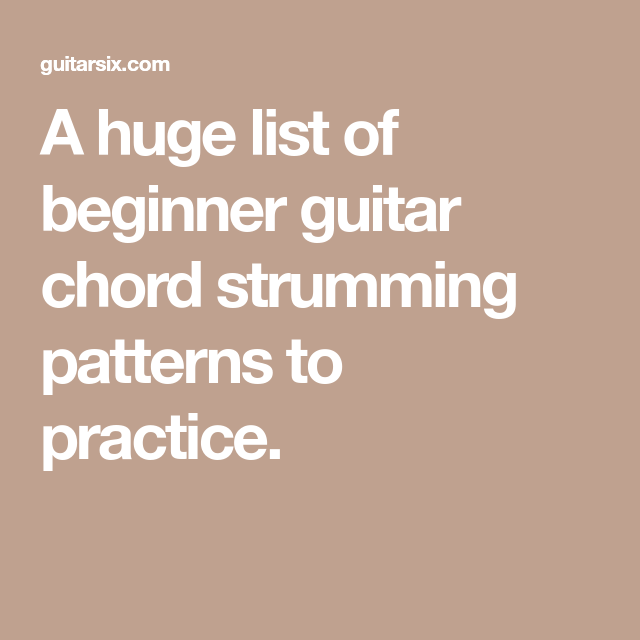 A huge list of beginner guitar chord strumming patterns to practice ...