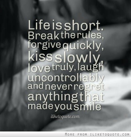Don T Regret Anything In Life Quotes: Life Is Short. Break The Rules, Forgive Quickly, Kiss
