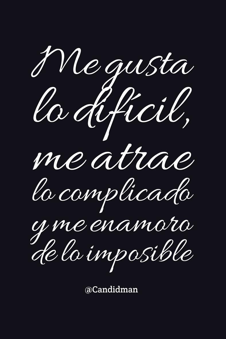 Me gusta lo difcil me atrae lo plicado y me enamoro de lo imposible Frases RománticasFrases AmorFrases BonitasCitas