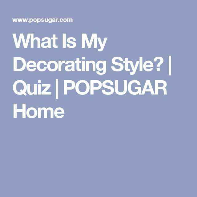 This Fun Quiz Will Help You Find Your Decorating Style | Decorating