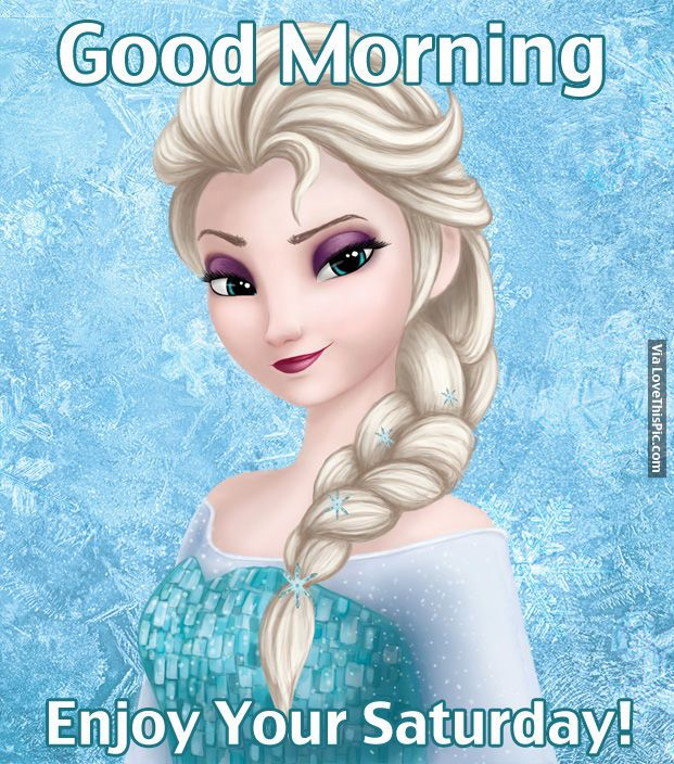 Good Morning Enjoy Your Saturday Elsa Frozen Frozen Fan Art Frozen Images