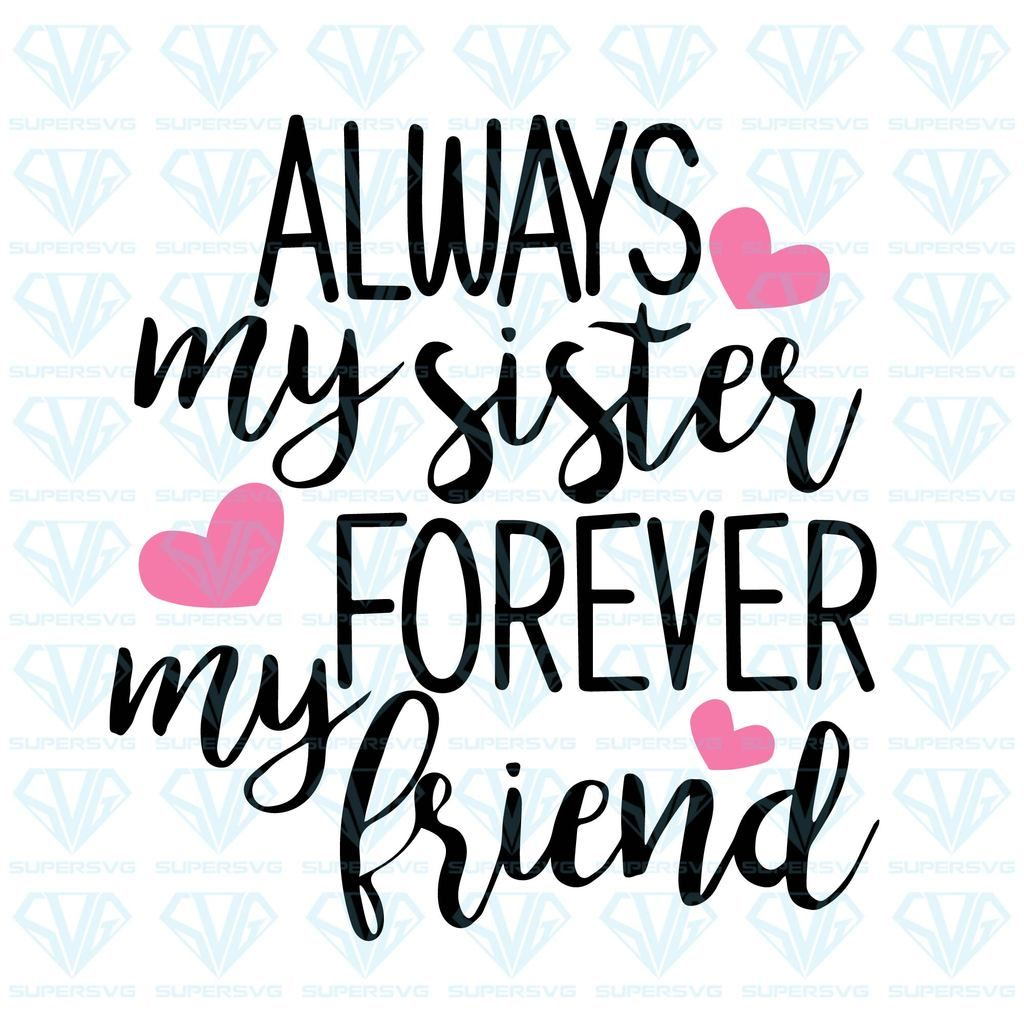 Always My Sister Forever My Friend Svg Files For Silhouette Files For Cricut Svg Dxf Eps Png Instant Download Sisters Quotes Frozen Sister Quotes Sisters By Heart Quotes