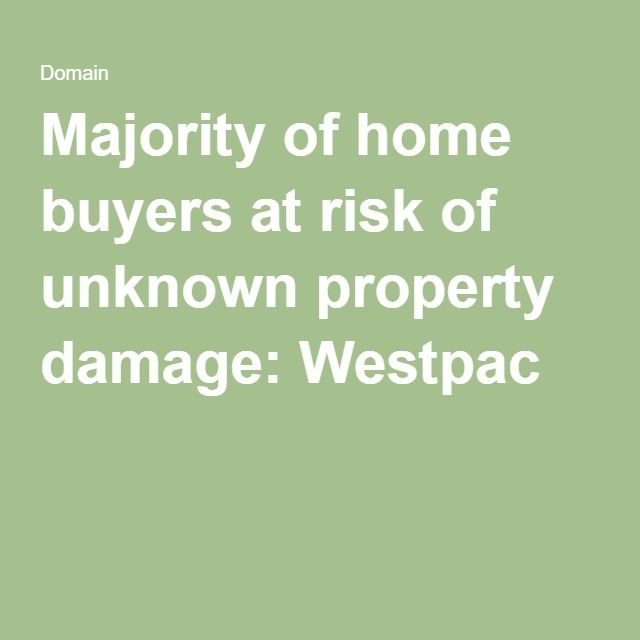 Majority of home buyers at risk of unknown property damage: Westpac