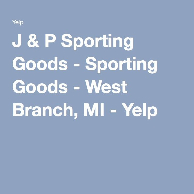 a082863ca058 J & P Sporting Goods - Sporting Goods - West Branch, MI - Yelp ...
