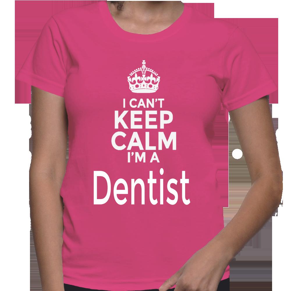 I Can't Keep Calm I'm A Dentist T-Shirt