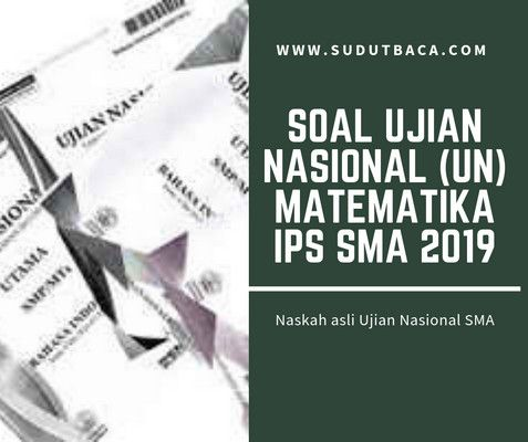 Download Soal Un Matematika Ips Sma Tahun 2019 Sosiologi Matematika Fisika
