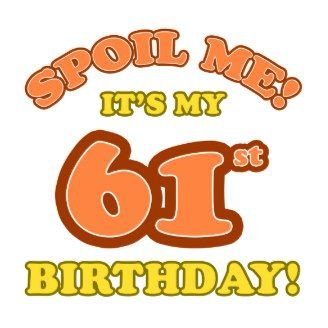 Funny Happy Birthday To Me It S My Day 61 Today Silly 61st