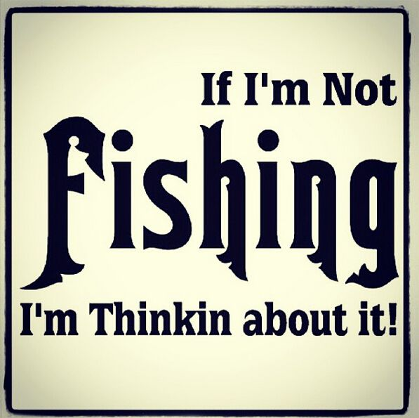 If i 39 m not fishing i 39 m thinking about it fishing quote for Funny fishing quotes