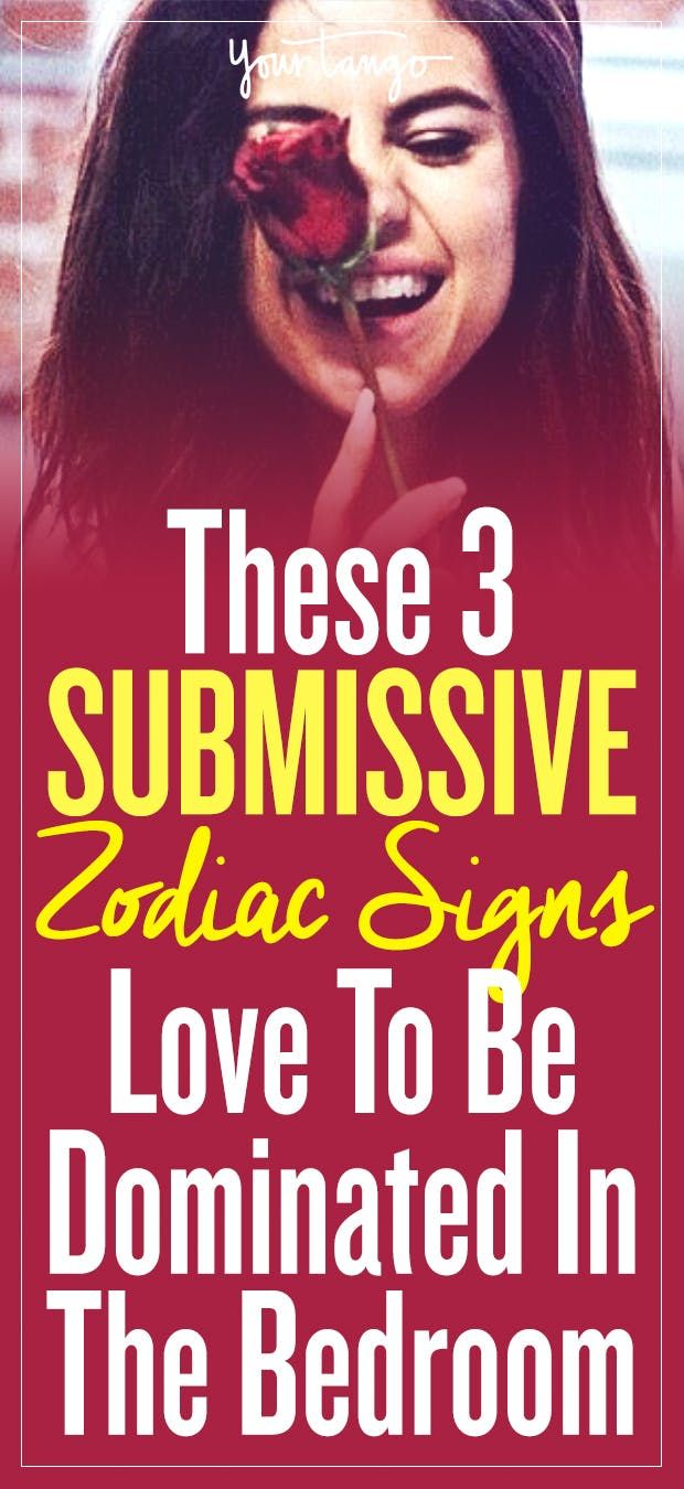 These 3 Submissive Zodiac Signs Love To Be Dominated In The Bedroom. These 3 Submissive Zodiac Signs Love To Be Dominated In The