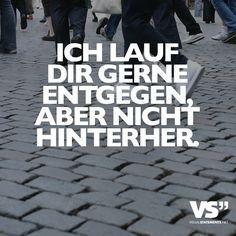 Ich lauf dir gerne entgegen, aber nicht hinterher. #spruch #sprüche #gedanken #leben #spirit #sinn #welt #menschen #motivation #inspiration