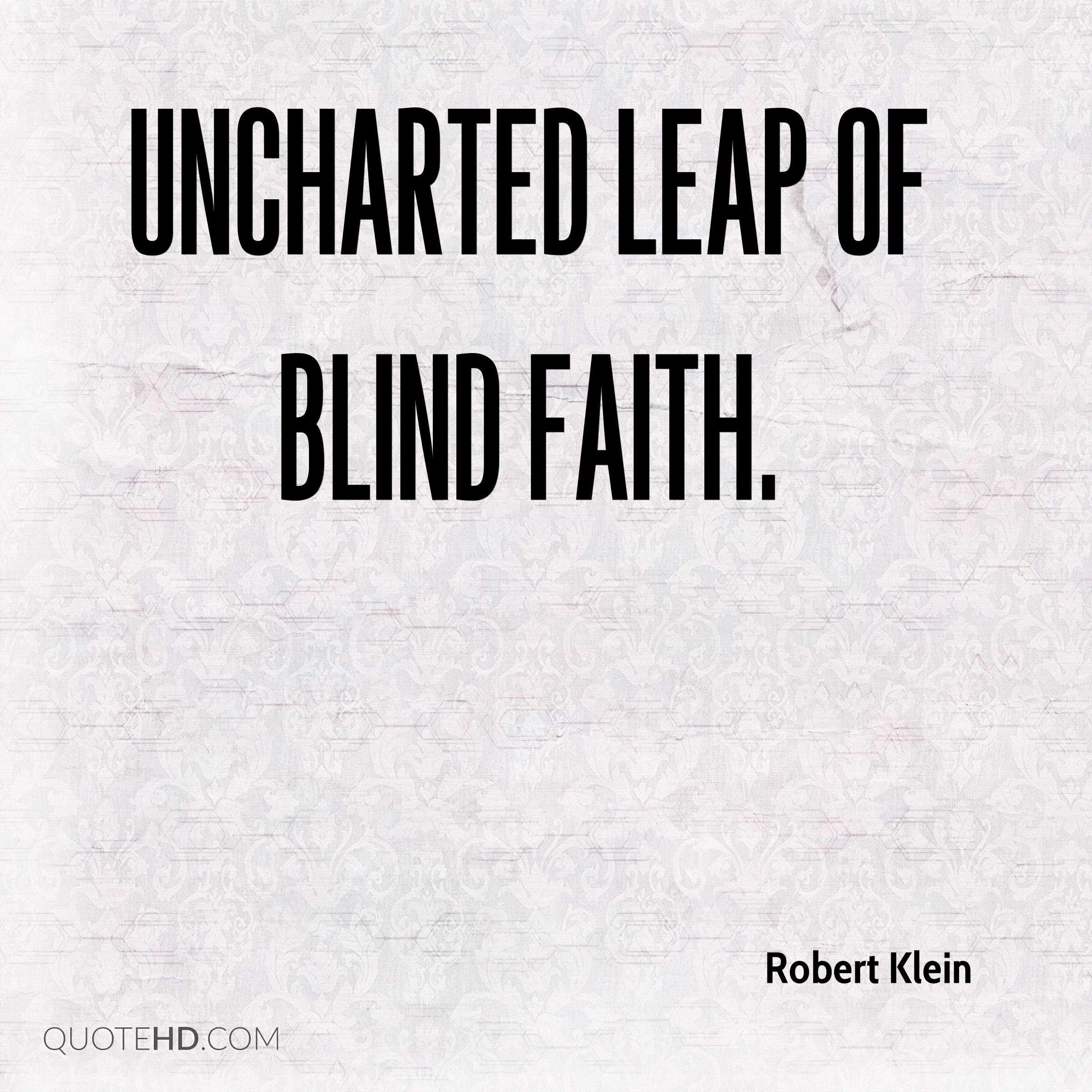 Uncharted leap of blind faith