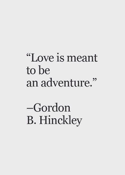 "Love Quotes : QUOTATION – Image : Quotes Of the day – Description ""Love is meant to be an adventure"" – Gordon B. Hinckley Sharing is Caring – Don't forget to share this quote !"