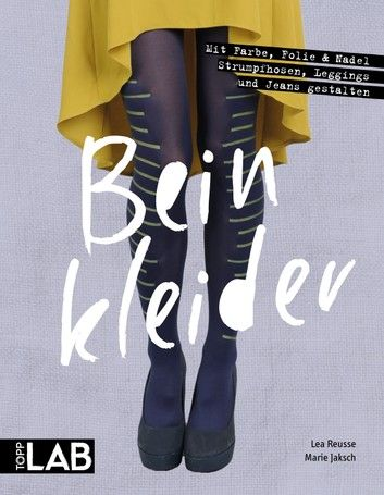 Buy Beinkleider: Mit Farbe, Folie & Nadel Strumpfhosen, Leggins und Jeans gestalten by  Lea Reusse, Marie Jaksch and Read this Book on Kobo's Free Apps. Discover Kobo's Vast Collection of Ebooks and Audiobooks Today - Over 4 Million Titles!
