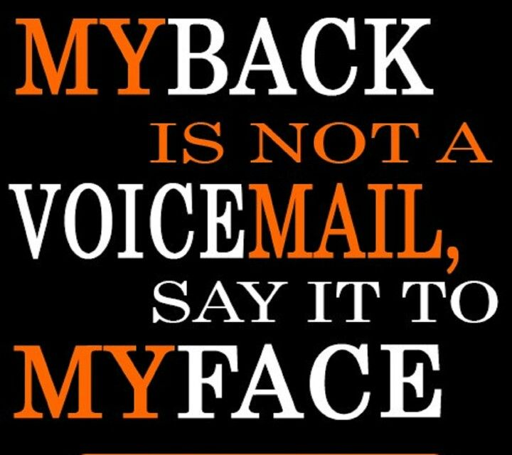 If You Have Something To Say Say It To Me Not Behind My Back Backstabbing Quotes Sayings People Quotes