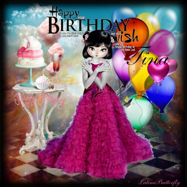 Happy Birthday Prima Tina By Latinabutterfly On Polyvore With