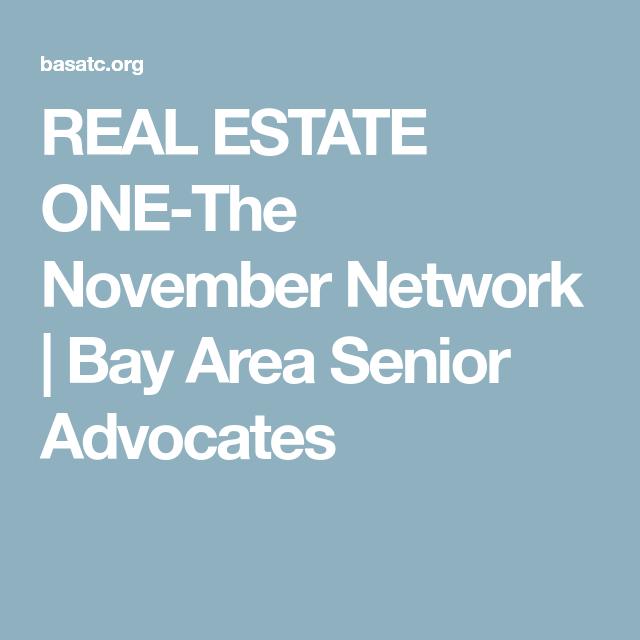 REAL ESTATE ONE-The November Network | Bay Area Senior Advocates