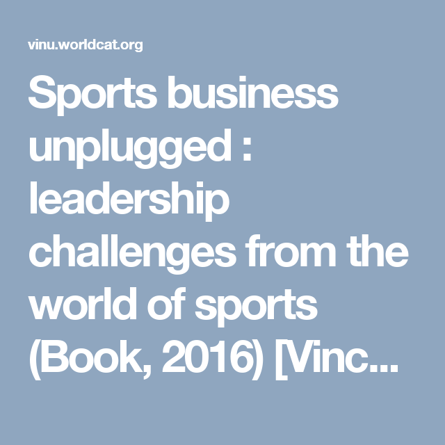 Sports business unplugged : leadership challenges from the world ...