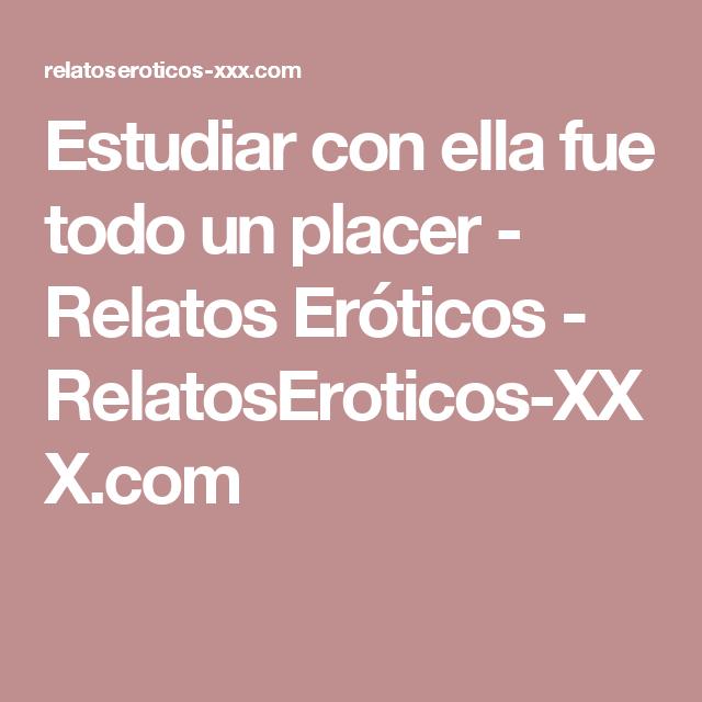 Estudiar Con Ella Fue Todo Un Placer Relatos Eroticos Relatoseroticos Xxx Com