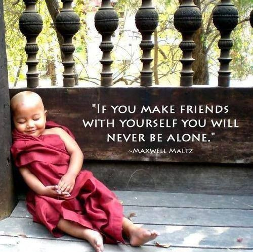 """If you make friends with yourself you will never be alone."""