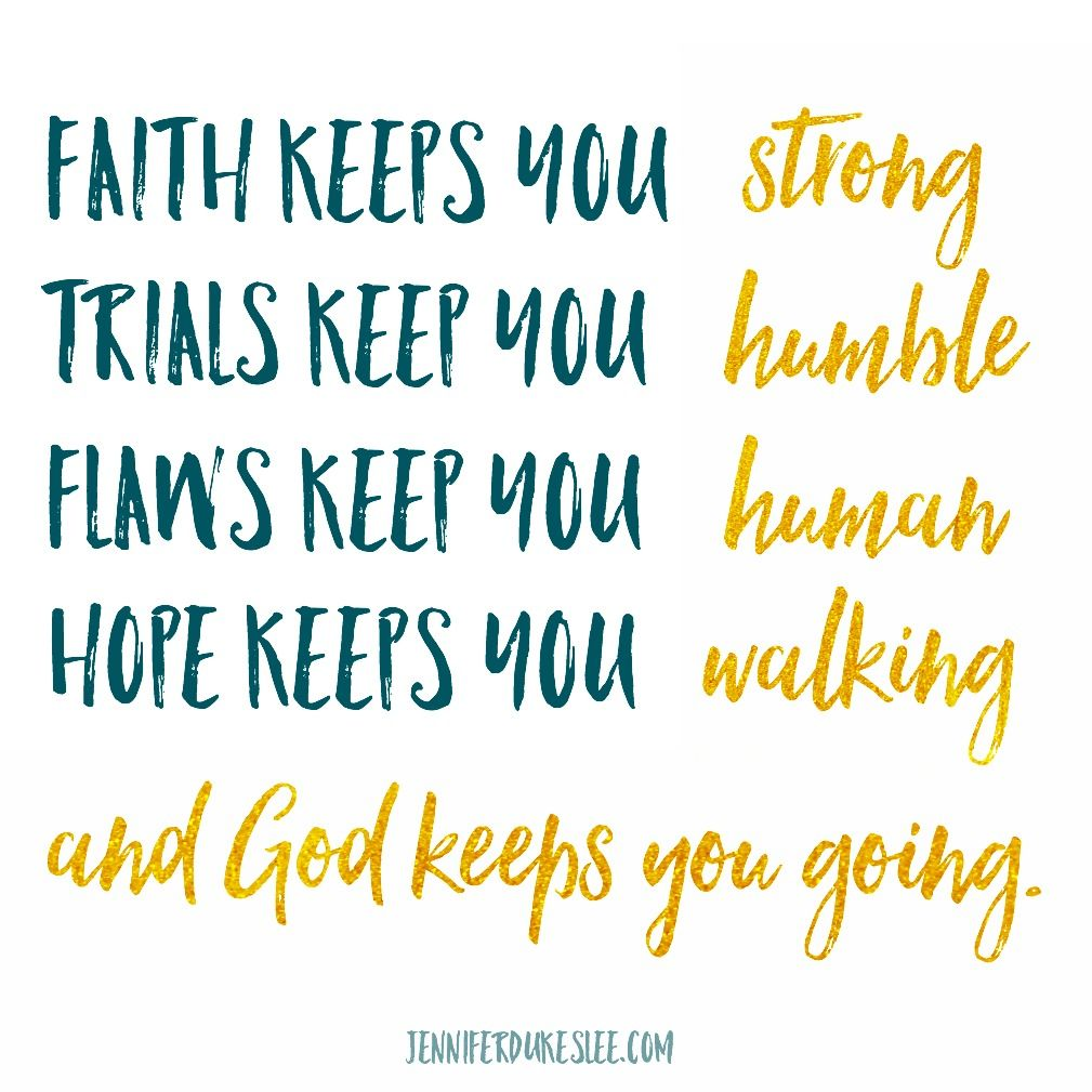 God Keep Me Strong Quotes: Faith Keeps Us Strong. Trials Keep Us Humble. Flaws Keep