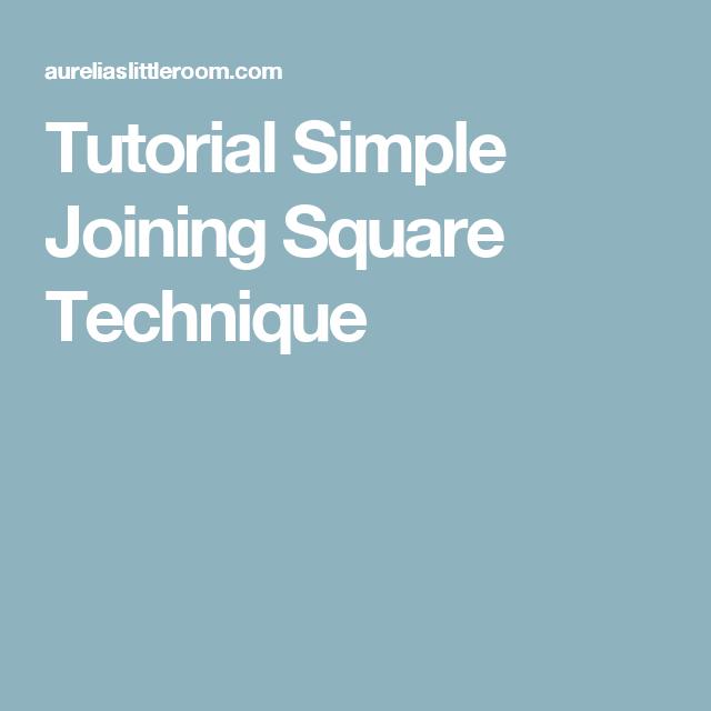 Tutorial Simple Joining Square Technique