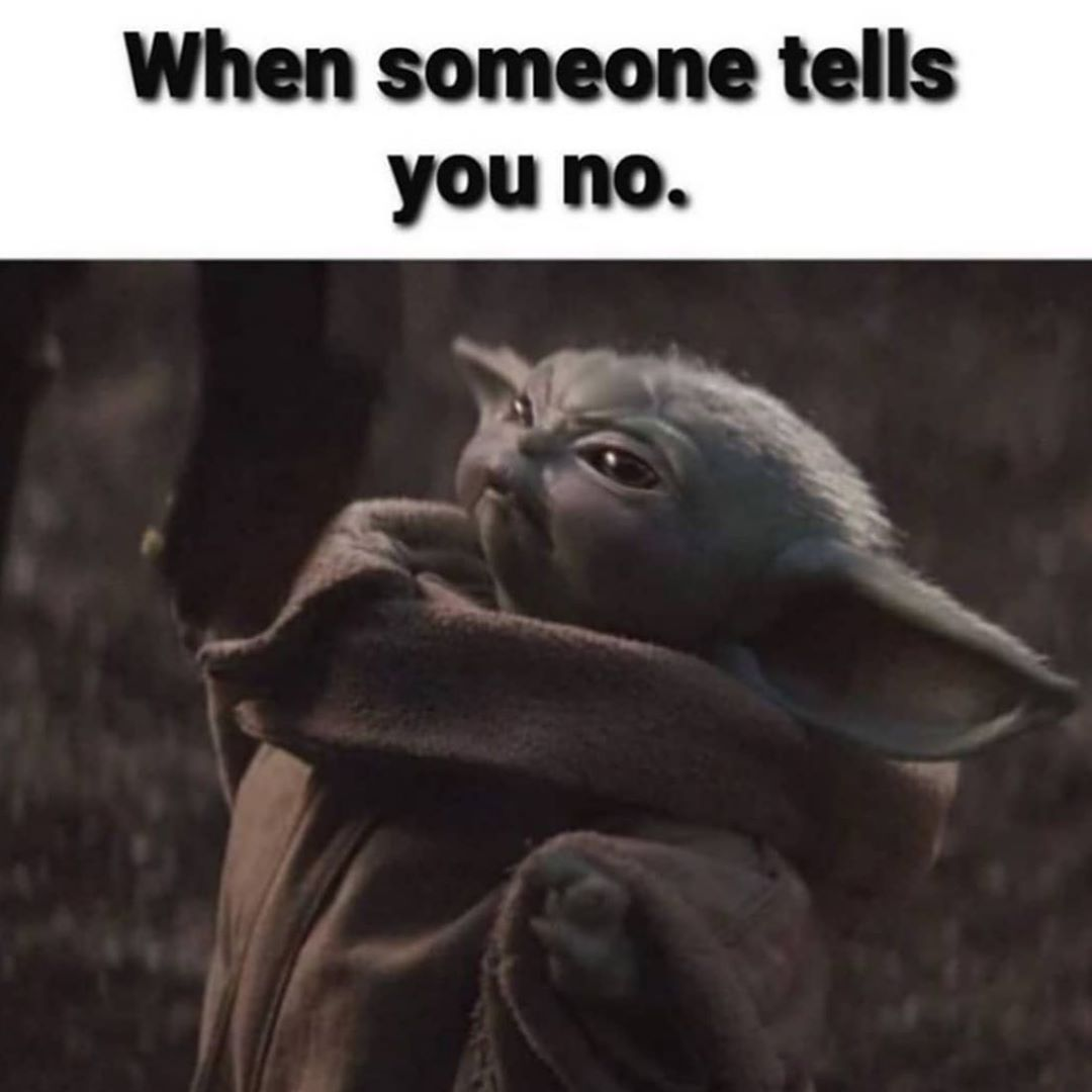 Your Daily Dose Of Baby Yoda On Instagram I Think You Meant To Say Yes Comment Or Tag Who Can Relate Yoda Funny Yoda Meme Really Funny Memes