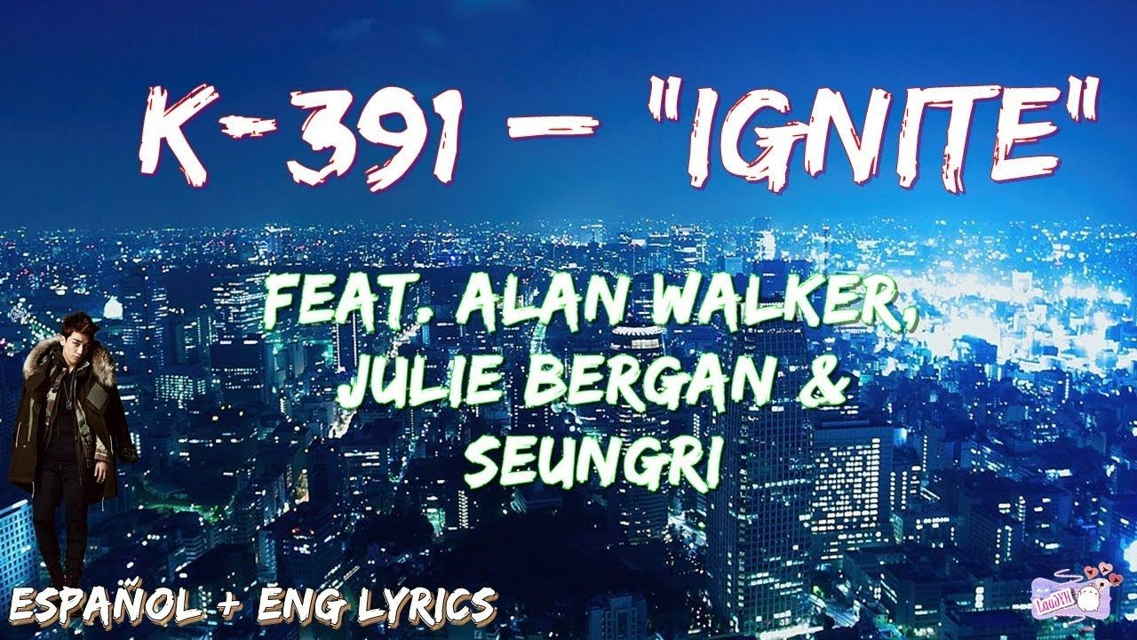 K 391 Ignite Feat Alan Walker Julie Bergan Seungri Bigbang Su Alan Walker Seungri Youtube