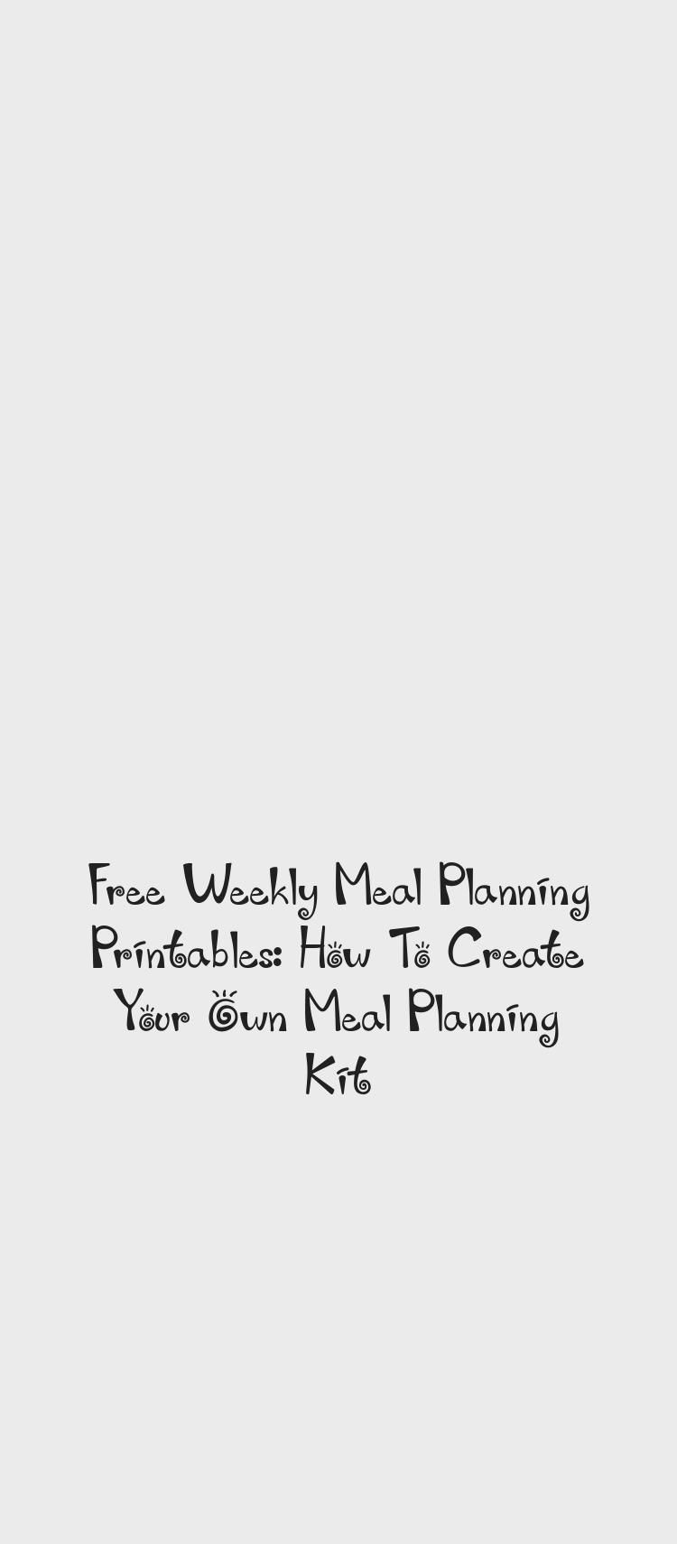 Free Weekly Meal Planning Printables How To Create Your Own Meal Planning Kit