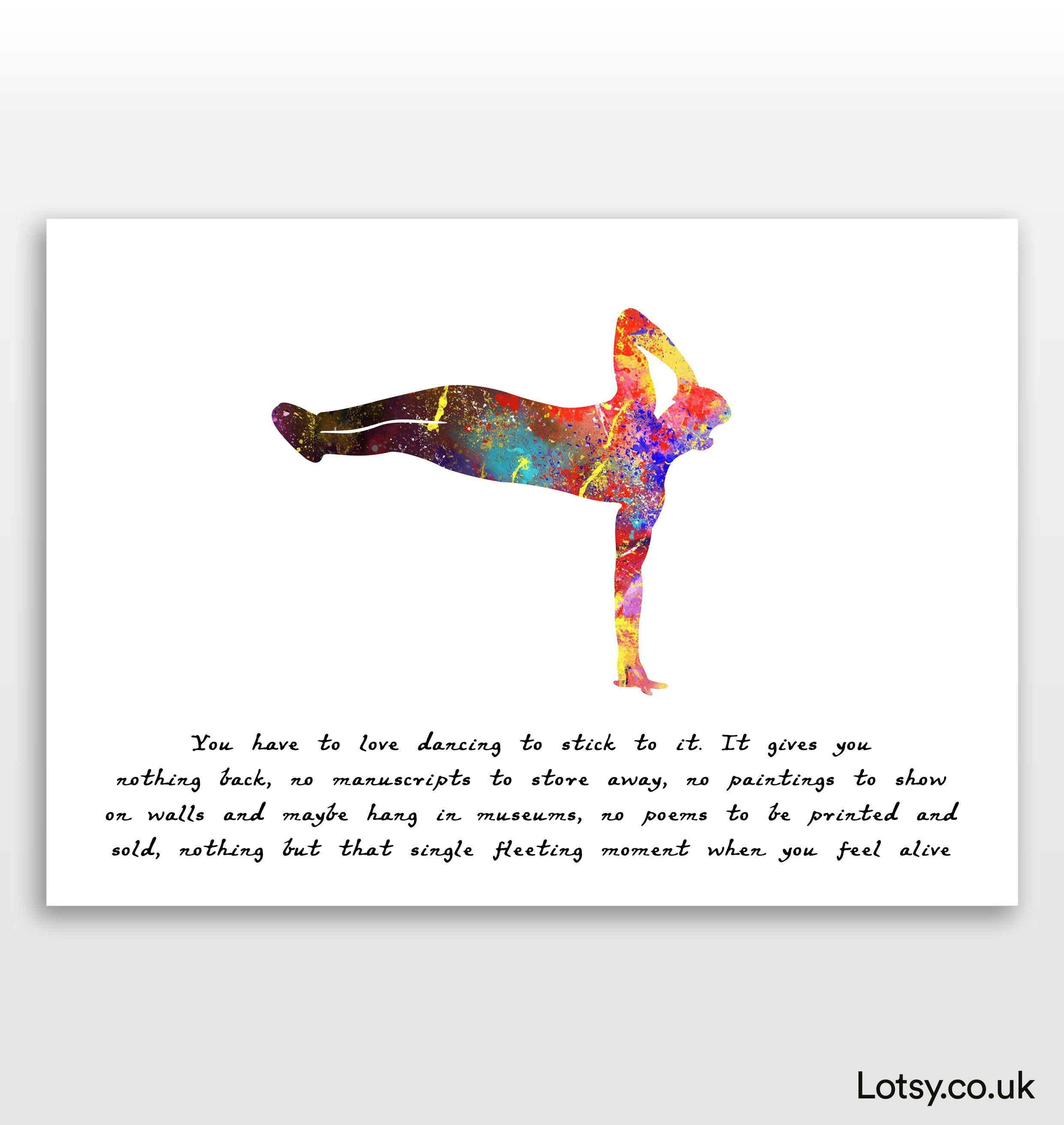 Dancer Quote - You have to love dancing to stick to it. It gives you nothing back - A3 - (297mm x 420mm) (11.7inch x 16.5inch)