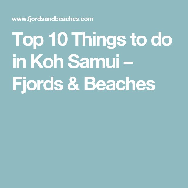 Top 10 Things to do in Koh Samui – Fjords & Beaches