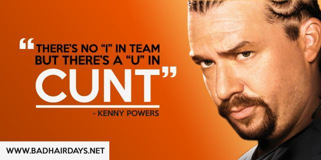 Kenny Powers Quotes kenny powers quotes   Google Search   Hilarity   Kenny powers  Kenny Powers Quotes