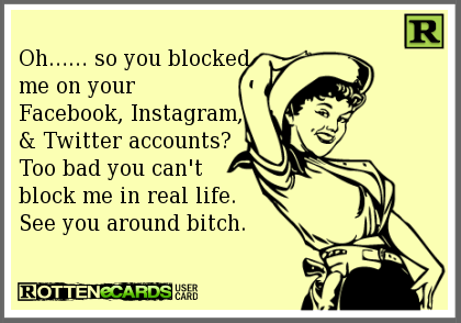 Oh So You Blocked Me On Your Facebook Instagram And Twitter