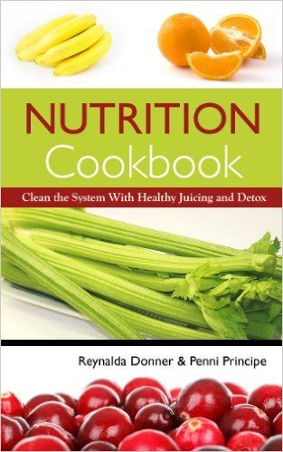 Nutrition Cookbook: Clean the System With Healthy Juicing and Detox - Kindle edition by Reynalda Donner, Principe Penni. Cookbooks, Food & Wine Kindle eBooks @ Amazon.com.