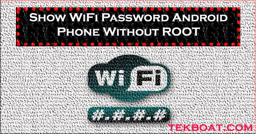 Detail Steps To Show WiFi Password Android Phone Without