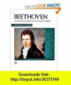 Beethoven Introduction to His Piano Works (Alfred Masterwork Edition) (9780739022979) Ludwig Van Beethoven, Willard Palmer , ISBN-10: 0739022970  , ISBN-13: 978-0739022979 ,  , tutorials , pdf , ebook , torrent , downloads , rapidshare , filesonic , hotfile , megaupload , fileserve