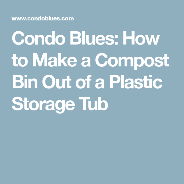 Condo Blues: How to Make a Compost Bin Out of a Plastic Storage Tub