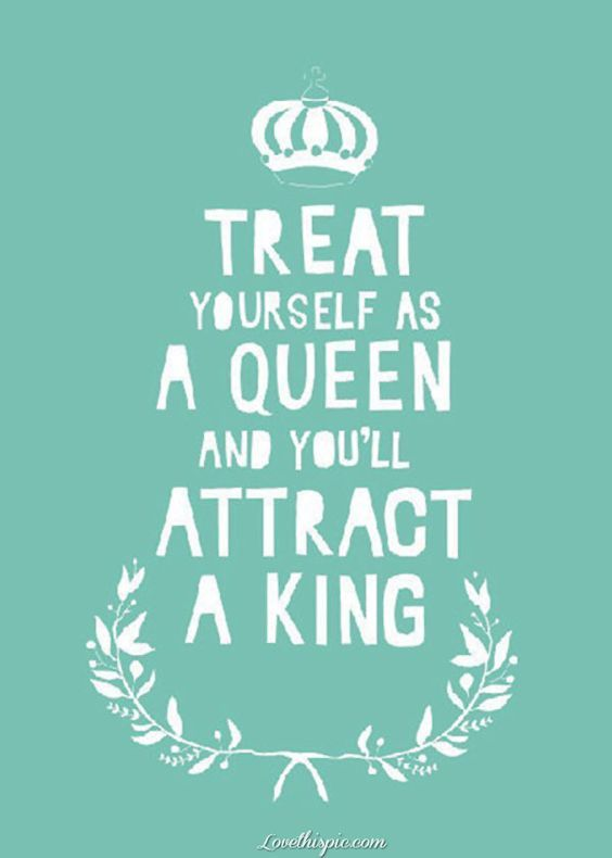 Treat Yourself As A Queen Love Quotes Quotes Quote Girly Quotes Queen King: