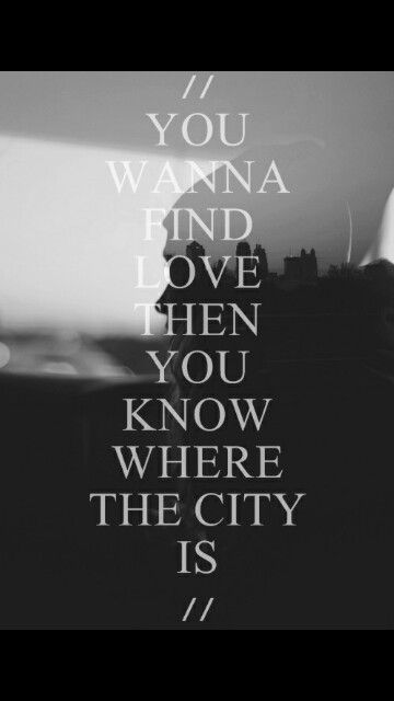 If you wanna find love then you know where the city is
